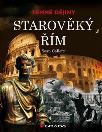 Callery Sean: Starověký Řím - Temné dějiny