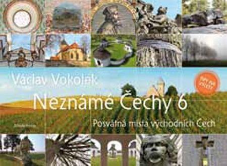 Vokolek Václav: Neznámé Čechy 6 - Posvátná místa východních Čech