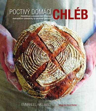 Hadjiandreou Emmanuel: Poctivý domácí chléb - Drožďové a kváskové chleby, netradiční chlebíčky a dro