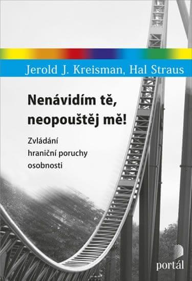 Kreisman Jerold J., Straus Hal,: Nenávidím tě, neopouštěj mě! - Zvládání hraniční poruchy osobnosti