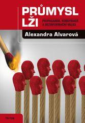Alvarová Alexandra: Průmysl lži - Propaganda, konspirace, a dezinformační válka