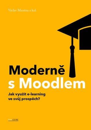Maněna Václav: Moderně s Moodlem - Jak využít e-learning ve svůj prospěch?