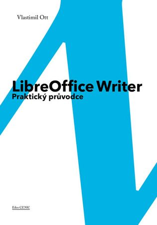 Ott Vlastimil: LibreOffice Writer - Praktický průvodce