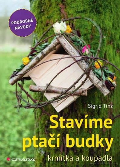 Tinz Sigrid: Stavíme ptačí budky, krmítka a koupadla - skvělé nápady pro každého
