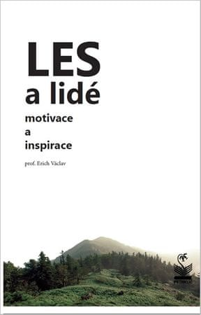 Erich Václav: Les a lidé - Motivace a inspirace