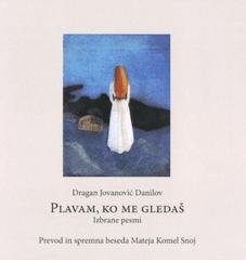 Dragan Jovanović Danilov: Plavam, ko me gledaš, izbrane pesmi