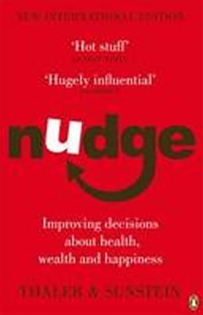 Thaler Richard H., Sunstein Cass R.: Nudge : Improving Decisions About Health, Wealth and Happiness