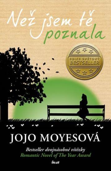 Moyesová Jojo: Než jsem tě poznala