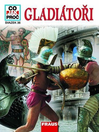Junkelmann Marcus Dr.: Gladiátoři - Co,Jak,Proč? - svazek 36