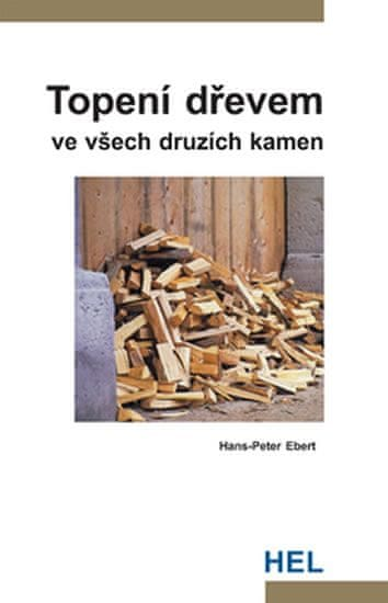 Ebert Hans-Peter: Topení dřevem ve všech druzích kamen