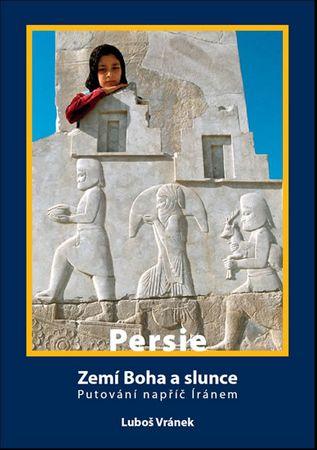 Vránek Luboš: Irán/Persie - Zemí Boha a slunce / Putování napříč Íránem