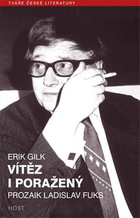 Gilk Erik: Vítěz i poražený - Prozaik Ladislav Fuks