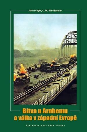 Preger John, Busmann C. W. Star: Bitva u Arnhemu a válka v západní Evropě