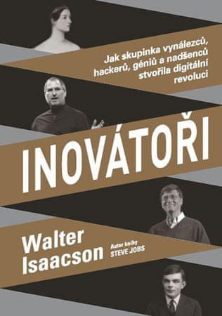 Isaacson Walter: Inovátoři - Jak skupinka vynálezců, hackerů, géniů a nadšenců stvořila digitální re