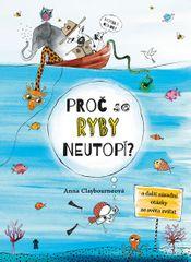 Claybourneová Anna: Proč se ryby neutopí a další zásadní otázky ze světa zvířat
