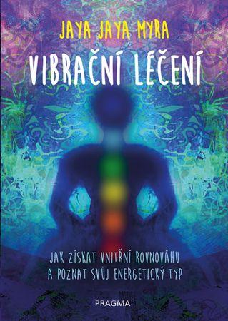 Myra Jaya Jaya: Vibrační léčení - Jak získat vnitřní rovnováhu a poznat svůj energetický typ
