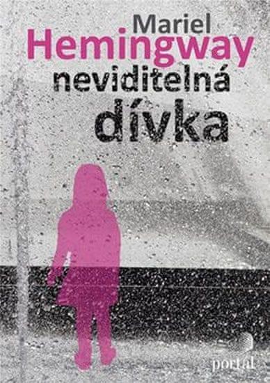 Hemingway Mariel: Neviditelná dívka