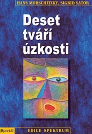 Morschitzky Hans, Sator Sigrid,: Deset tváří úzkosti