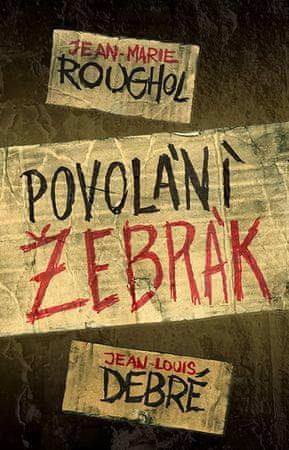 Roughol Jean-Marie, Debré Jean-Louis,: Povolání žebrák