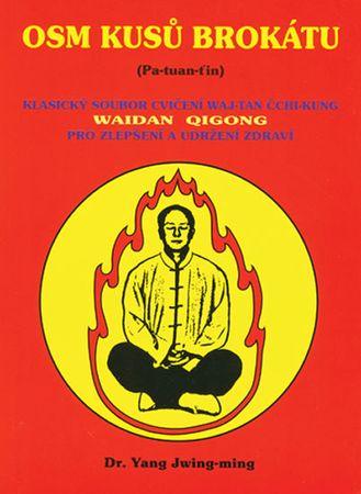 Jwing-ming Yang: Osm kusů brokátu (Pa-tuan-ťin) - Klasický soubor cvičení waj-tan čchi-kung pro zlep