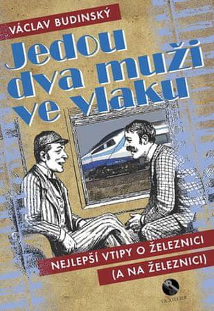 Budinský Václav: Jedou dva muži ve vlaku aneb Nejlepší vtipy o železnici (a na železnici)