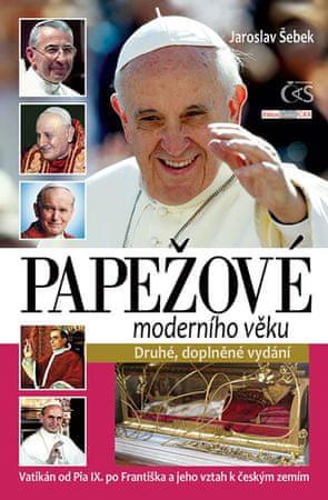 Šebek Jaroslav: Papežové moderního věku (Vatikán od Pia IX. po Františka a jeho vztah k českým zemím