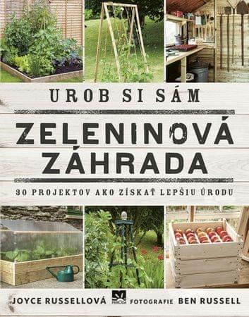 Russell Joyce: Urob si sám: Zeleninová záhrada, 30 projektov ako získať lepšiu úrodu