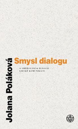 Poláková Jolana: Smysl dialogu - O směřování k plnosti lidské komunikace