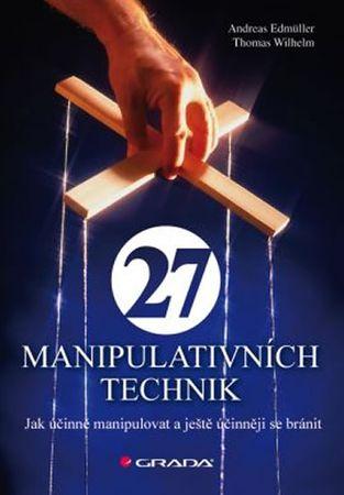 Edmüller Andreas: 27 manipulativních technik - Jak účinně manipulovat a ještě účinněji se bránit