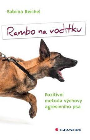 Reichel Sabrina: Rambo na vodítku - Pozitivní metoda výchovy agresivního psa