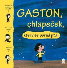 de Laubier Matthieu, Aubinaisová Marie,: Gaston, chlapeček, který se pořád ptal