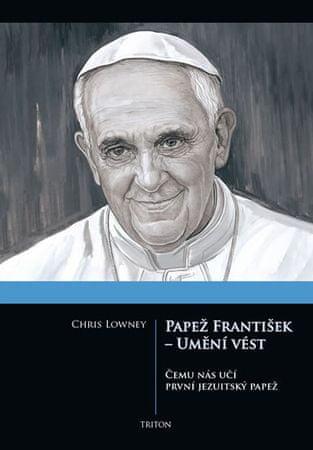 Lowney Chris: Papež František - Umění vést