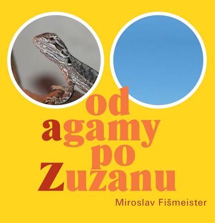 Fišmeister Miroslav: Od agamy po Zuzanu