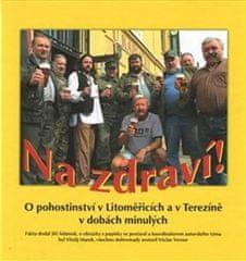 Adámek Jiří: Na zdraví! O pohostinství v Litoměřicích a v Terezíně v dobách minulých