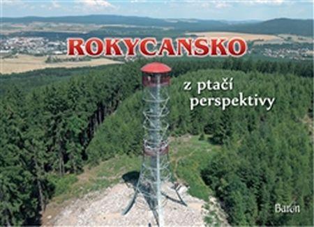Brož Jan, Prášil Petr: Rokycansko z ptačí perspektivy