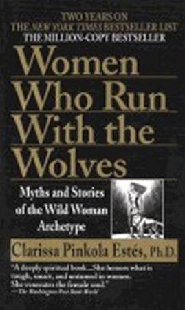 Estés Clarissa Pinkola: Women Who Run with Wolves
