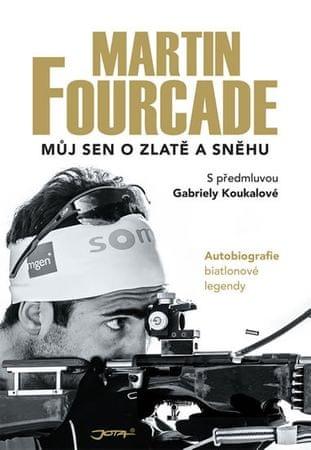 Fourcade Martin: Martin Fourcade - Můj sen o zlatě a sněhu