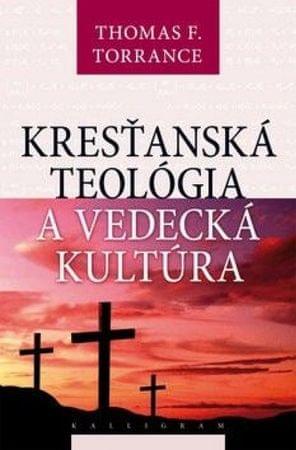 Thomas Forsyth Torrance: Kresťanská teológia a vedecká kultúra