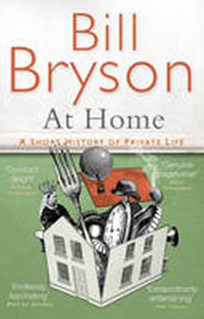 Bryson Bill: At Home : A Short History of Private Life