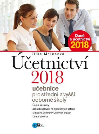 Mrkosová Jitka: Účetnictví 2018 - učebnice pro SŠ a VOŠ