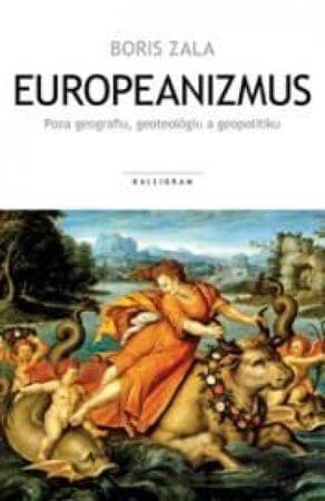 Zala Boris: Europeanizmus - Poza geografiu, geoteológiu a geopolitiku