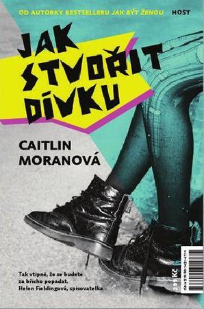 Moranová Caitlin: Jak stvořit dívku