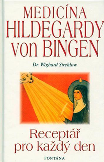 Strehlow Wighard: Medicína Holdegardy von Bingen - Receptář pro každý den