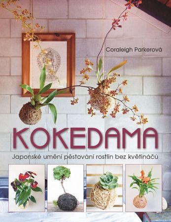 Parkerová Coraleigh: Kokedama - Japonské umění pěstování rostlin bez květináčů