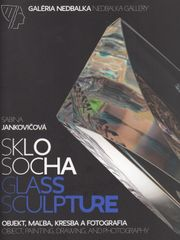 Jankovičová Sabina: Sklo – socha, objekt, maľba, kresba a fotografia