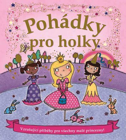 Pohádky pro holky - Vzrušující příběhy pro všechny malé princezny!