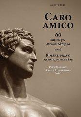 Bělovský Petr, Stloukalová Kamila,: Caro amico - 60 kapitol pro Michala Skřejpka aneb Římské právo n