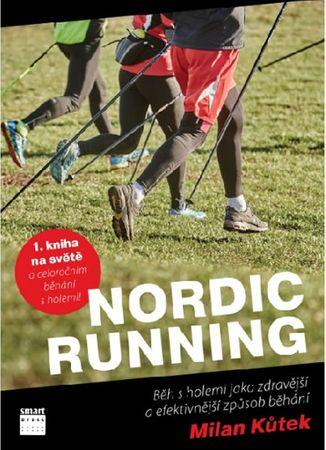 Kůtek Milan: Nordic Running - Běh s holemi jako zdravější a efektivnější způsob běhání