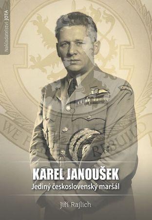 Rajlich Jiří: Karel Janoušek - Jediný československý maršál
