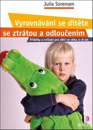 Sorensen Julia: Vyrovnávání se dítěte se ztrátou a odloučením